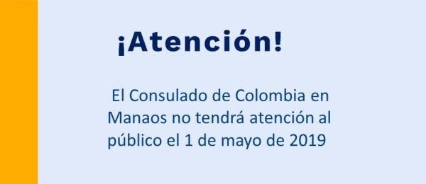 El Consulado de Colombia en Manaosno tendrá atención al público el 1 de mayo de 2019