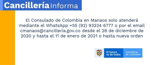 El Consulado de Colombia en Manaos solo atenderá mediante el WhatsApp +55 (92) 93234 6777 o por el email cmanaos@cancilleria.gov.co desde el 28 de diciembre de 2020 y hasta el 11 de enero de 2021 o hasta nueva orden