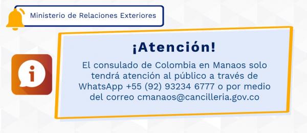 El consulado de Colombia en Manaos solo tendrá atención al público a través de WhatsApp +55 (92) 93234 6777 o por medio del correo cmanaos@cancilleria.gov.co